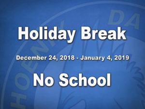 Holiday Break. December 24, 2018 to January 4, 2019. No School.