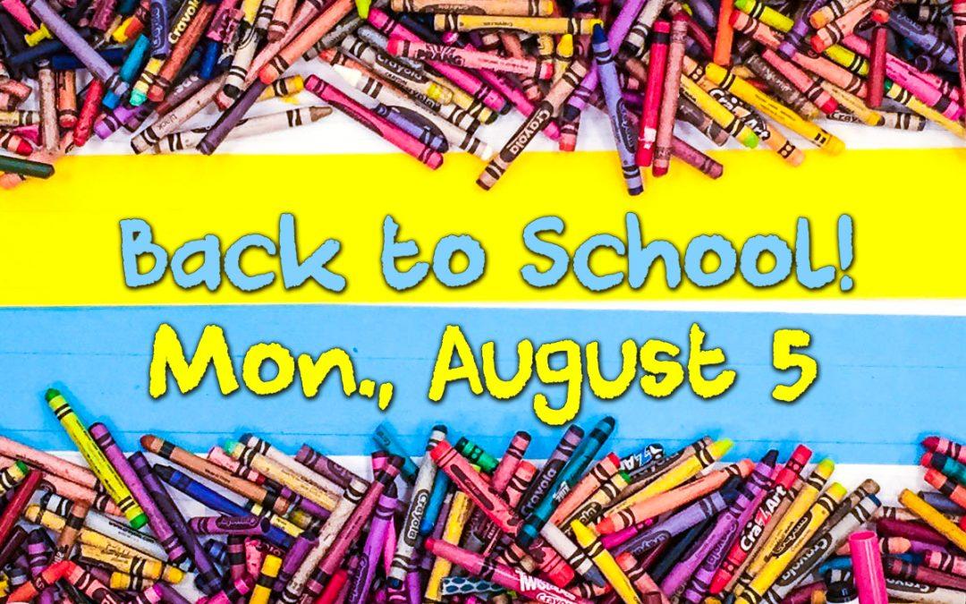 Back to School! Mon., Aug. 5