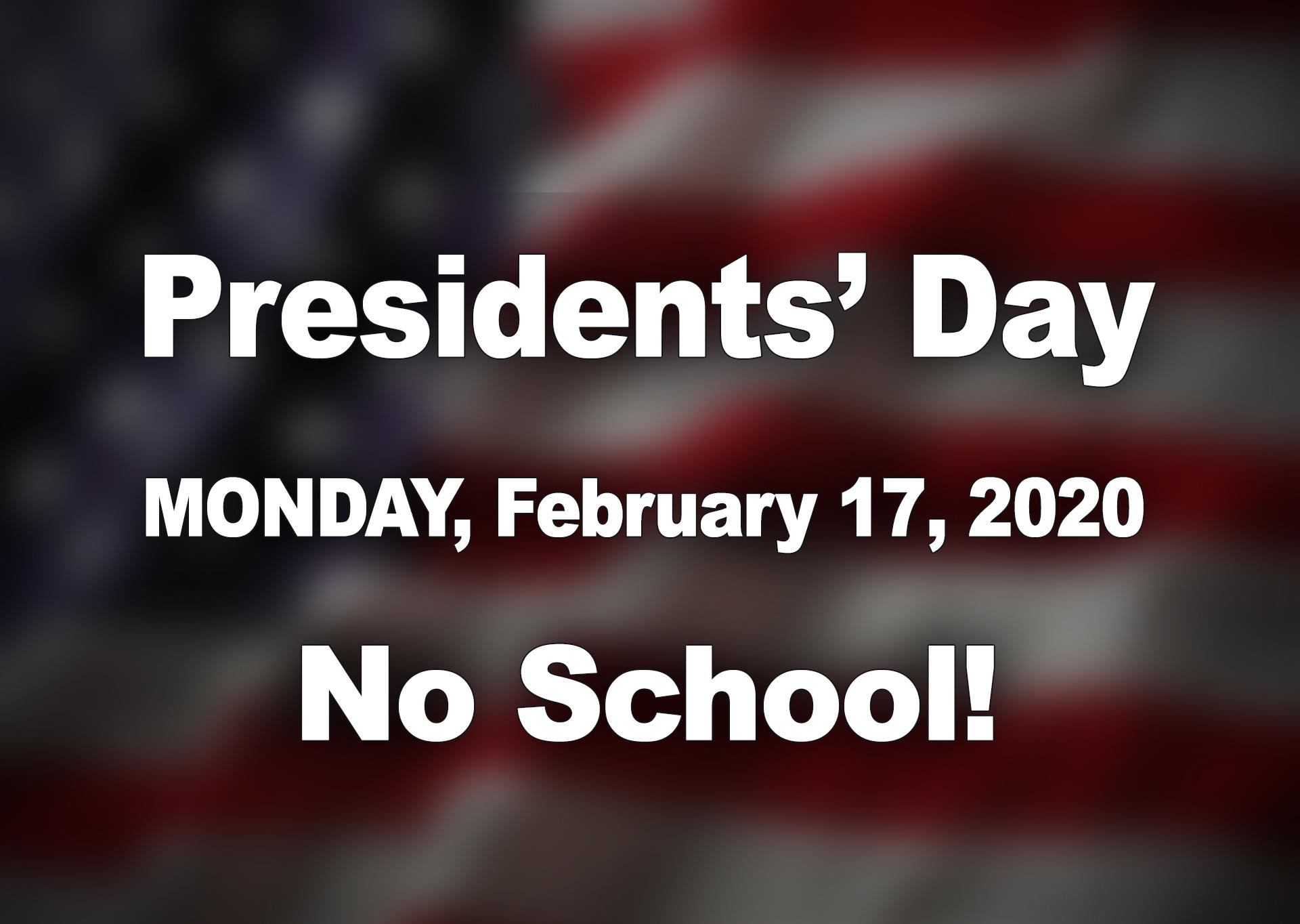 Presidents' Day, Monday, February 17, 2020 - No School!