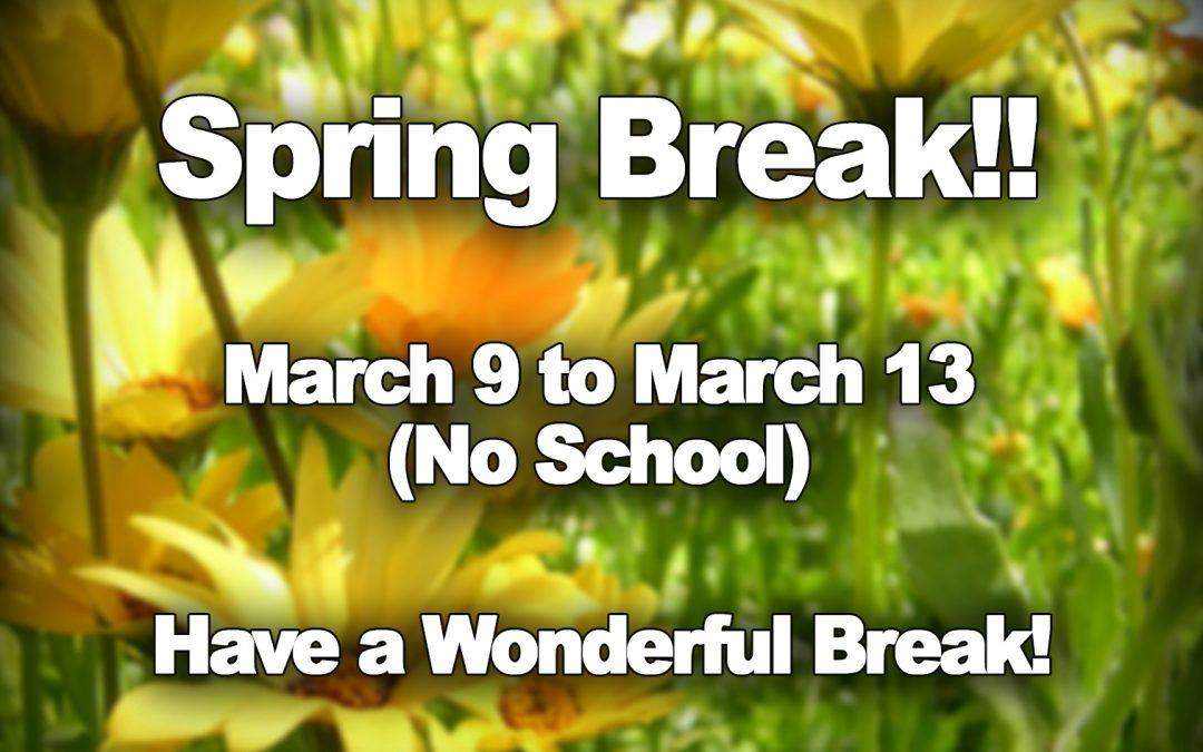 Spring Break! 3/9 to 3/13 (No School!)