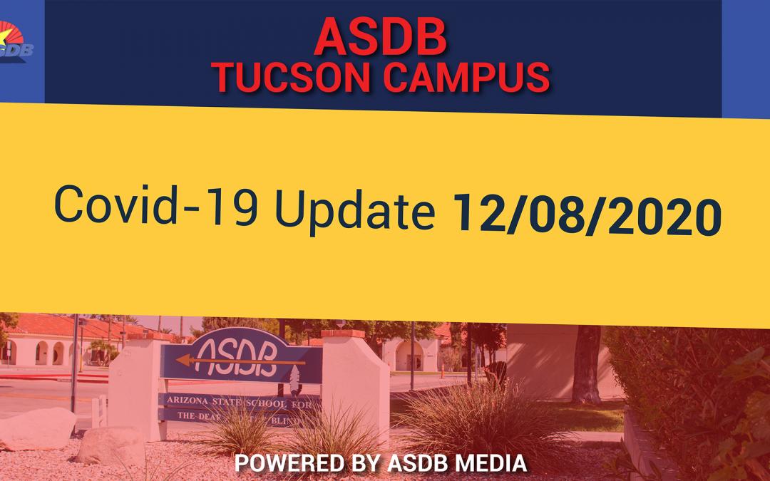 12-08-2020 COVID-19 UPDATE (ASDB Tucson Campus)